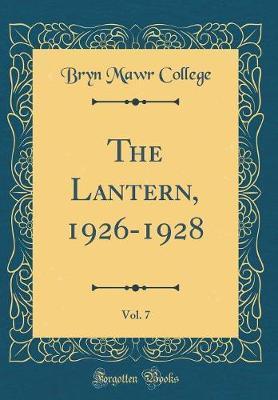 The Lantern, 1926-1928, Vol. 7 (Classic Reprint) by Bryn Mawr College