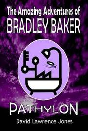 The Amazing Adventures of Bradley Baker - Pathylon by David Lawrence Jones image