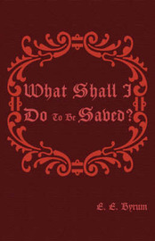 What Shall I Do to be Saved? by E.E. Byrum image