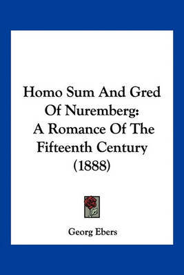 Homo Sum and Gred of Nuremberg: A Romance of the Fifteenth Century (1888) by Georg Ebers image