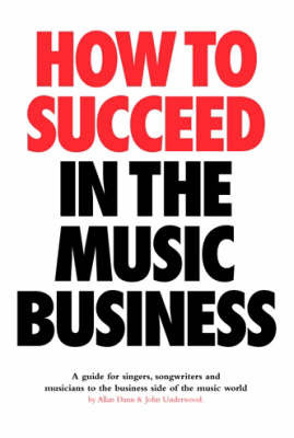 How to Succeed in the Music Business by Allan Dann