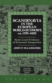 Scandinavia in the European World-Economy, Ca. 1570-1625: Some Local Evidence of Economic Integration by John P Maarbjerg