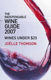 Indispensable Wine Guide 2007 by Joelle Thomson