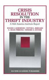 Crisis Resolution in the Thrift Industry by Roger C. Kormendi