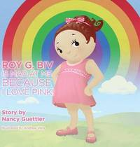 Roy G. Biv Is Mad at Me Because I Love Pink by Nancy Guettier