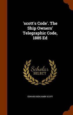 'Scott's Code'. the Ship Owners' Telegraphic Code, 1885 Ed by Edward Benjamin Scott