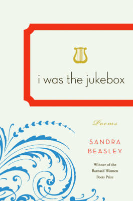 I Was the Jukebox by Sandra Beasley image