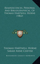 Reminiscences, Personal and Bibliographical, of Thomas Hartwell Horne (1862) by Thomas Hartwell Horne
