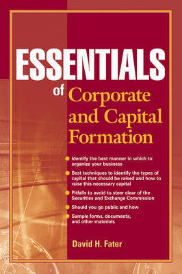 Essentials of Corporate and Capital Formation by David H. Fater