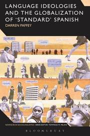 Language Ideologies and the Globalization of 'Standard' Spanish by Darren Paffey
