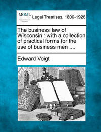 The Business Law of Wisconsin by Edward Voigt