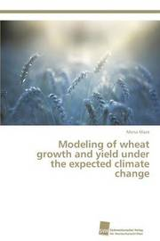 Modeling of Wheat Growth and Yield Under the Expected Climate Change by Maze Mona