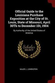 Official Guide to the Louisiana Purchase Exposition at the City of St. Louis, State of Missouri, April 30th to December 1st, 1904 by Major J Lowenstein image