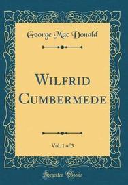 Wilfrid Cumbermede, Vol. 1 of 3 (Classic Reprint) by George Mac Donald image