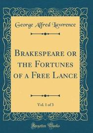 Brakespeare or the Fortunes of a Free Lance, Vol. 1 of 3 (Classic Reprint) by George Alfred Lawrence image