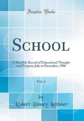 School, Vol. 6 by Robert Binney Lattimer