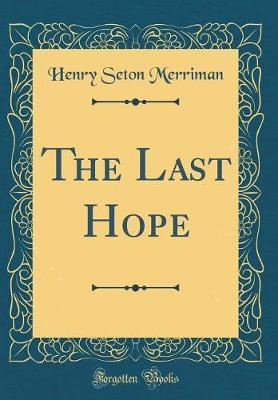 The Last Hope (Classic Reprint) by Henry Seton Merriman