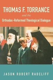 Thomas F. Torrance and the Orthodox-Reformed Theological Dialogue by Jason Robert Radcliff