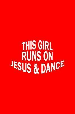 This Girl Runs On Jesus And Dance by Gcjournals Christian Journals