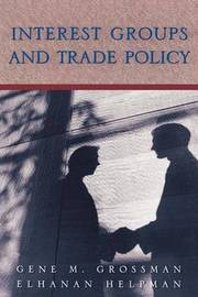 Interest Groups and Trade Policy by Gene M Grossman