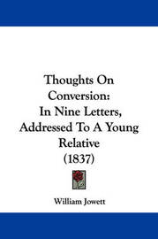 Thoughts on Conversion: In Nine Letters, Addressed to a Young Relative (1837) by William Jowett image