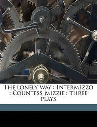 The Lonely Way: Intermezzo: Countess Mizzie: Three Plays by Arthur Schnitzler