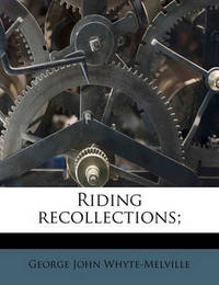 Riding Recollections; by G.J. Whyte Melville