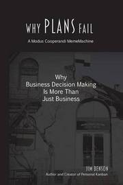 Why Plans Fail: Why Business Decision Making Is More Than Just Business by Jim Benson