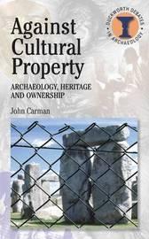 Against Cultural Property by John Carman