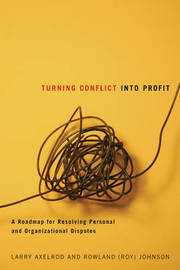 Turning Conflict into Profit: A Roadmap for Resolving Personal and Organizational Disputes by Larry Axelrod image