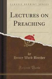 Lectures on Preaching (Classic Reprint) by Henry Ward Beecher