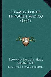 A Family Flight Through Mexico (1886) by Susan Hale