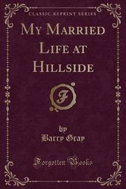 My Married Life at Hillside (Classic Reprint) by Barry Gray