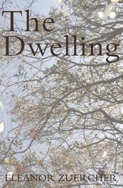 The Dwelling by Eleanor Zuercher