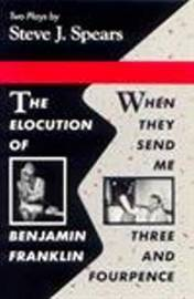 Elocution of Benjamin Franklin / When They Send Me Three and Fourpence by Steven J. Spears image