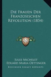 Die Frauen Der Franzosischen Revolution (1854) by Eduard Maria OEttinger