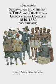 Survival and Punishment of the Slave Traffic from Gabon Until the Congo in 1840-1880 (Volume One) by Isaac Mampuya Samba