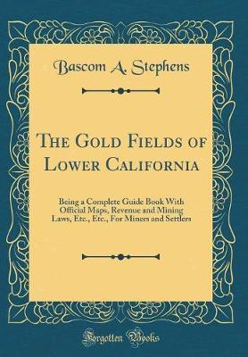 The Gold Fields of Lower California by Bascom A Stephens