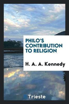 Philo's Contribution to Religion by H . A . A . Kennedy image