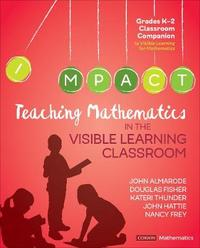Teaching Mathematics in the Visible Learning Classroom, Grades K-2 by John T. Almarode