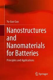 Nanostructures and Nanomaterials for Batteries by Yu-Guo Guo
