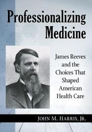 Professionalizing Medicine by John M. Harris Jr