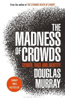 The Madness of Crowds by Douglas Murray