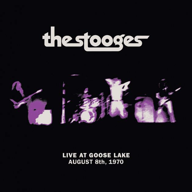 Live At Goose Lake: August 8, 1970 by The Stooges