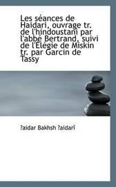 Les Seances De Haidari, Ouvrage Tr. De L'hindoustani Par L'abbe Bertrand, Suivi De L'Aelegie De Miski by aidar Bakhsh aidari image