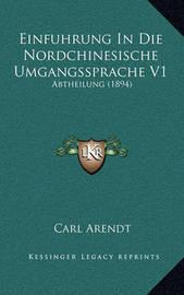 Einfuhrung in Die Nordchinesische Umgangssprache V1: Abtheilung (1894) by Carl Arendt