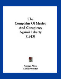 The Complaint of Mexico and Conspiracy Against Liberty (1843) by George Allen