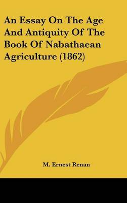 An Essay on the Age and Antiquity of the Book of Nabathaean Agriculture (1862) by M Ernest Renan image