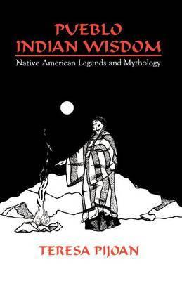 Pueblo Indian Wisdom by Teresa Pijoan