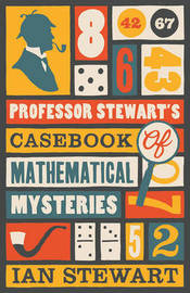 Professor Stewart's Casebook of Mathematical Mysteries by Ian Stewart